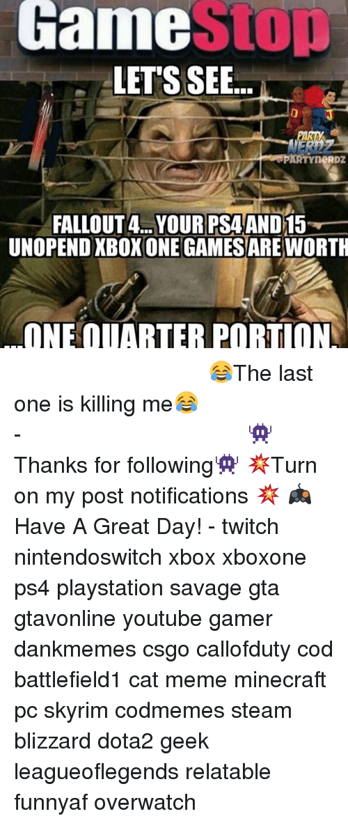cat meme: GamestOp  LETS SEE...  3  PARTYneRDZ  FALLOUT4... YOUR PSAAND15  UNOPEND XBOXONE GAMESARE WORTH  ONE QUARTER PORTION ⠀⠀⠀⠀⠀⠀⠀⠀⠀⠀⠀⠀⠀⠀⠀⠀⠀⠀⠀⠀⠀⠀⠀⠀⠀⠀⠀⠀⠀⠀ 😂The last one is killing me😂⠀⠀⠀⠀⠀⠀⠀⠀⠀⠀⠀⠀⠀⠀⠀⠀⠀⠀⠀⠀⠀⠀⠀⠀⠀⠀⠀⠀⠀⠀⠀⠀⠀⠀⠀- 👾Thanks for following👾 💥Turn on my post notifications 💥 🎮Have A Great Day! - twitch nintendoswitch xbox xboxone ps4 playstation savage gta gtavonline youtube gamer dankmemes csgo callofduty cod battlefield1 cat meme minecraft pc skyrim codmemes steam blizzard dota2 geek leagueoflegends relatable funnyaf overwatch