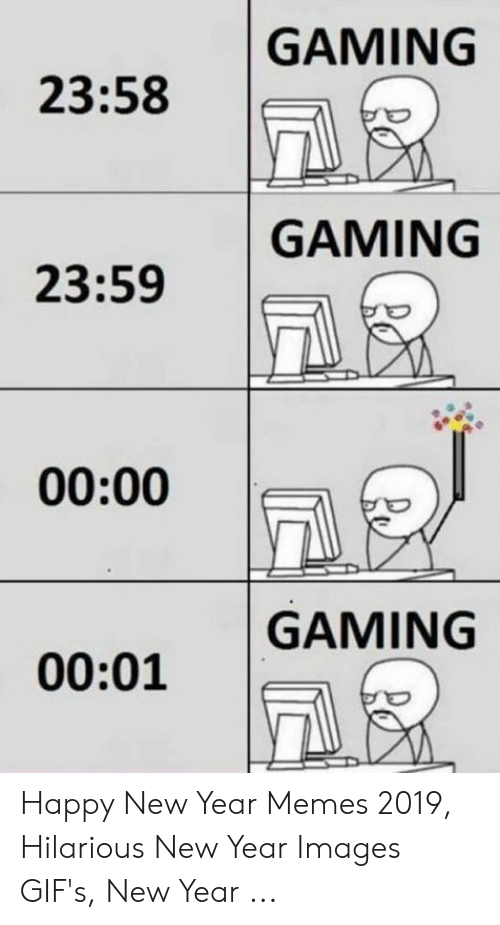 New Love Memes: GAMING  23:58  GAMING  23:59  00:00  GAMING  00:01 Happy New Year Memes 2019, Hilarious New Year Images GIF's, New Year ...