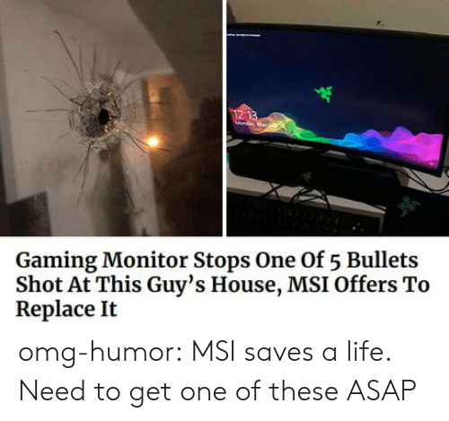 bullets: Gaming Monitor Stops One Of 5 Bullets  Shot At This Guy's House, MSI Offers To  Replace It omg-humor:  MSI saves a life. Need to get one of these ASAP