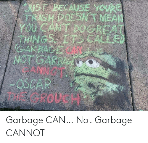 garbage: Garbage CAN… Not Garbage CANNOT