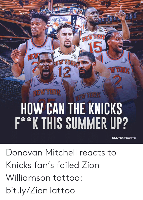 New York Knicks, Nba, and Summer: GARDEN CHASE  CHA  NEWYORK  15  NEW  W YORK  W YORK  NEWYORK  HOW CAN THE KNICKS  F**K THIS SUMMER UP? Donovan Mitchell reacts to Knicks fan's failed Zion Williamson tattoo: bit.ly/ZionTattoo
