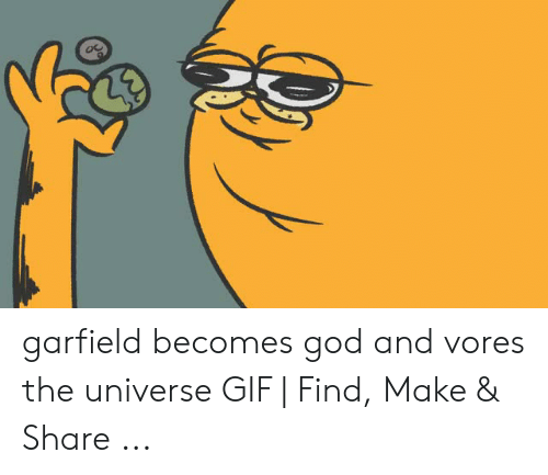 Garfield Becomes God And Vores The Universe Gif Find Make Share Gif Meme On Awwmemes Com