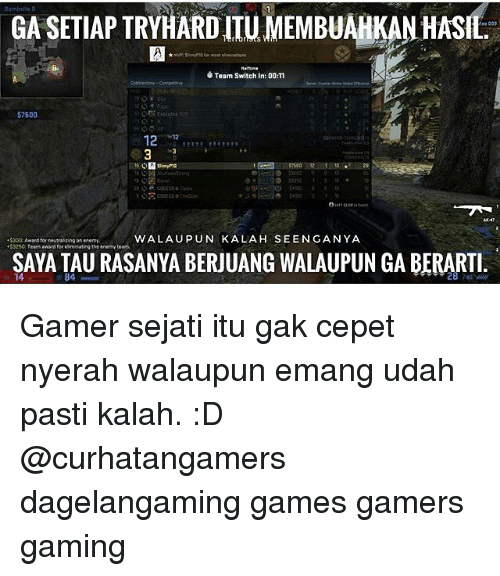 Memes, Games, and Gaming: GAsETIAPTRYHARDITUMEMBUAHKAN HASit.  Team switch in: 00:n  $7500  12  WALAUPUN KALAH SEEN GANYA  $30D:AAard for neutralzing  $3250 Team award for eiminating the enemy team  SAYA 84  BERJUANG WALAUPUN GA BERARTI Gamer sejati itu gak cepet nyerah walaupun emang udah pasti kalah. :D @curhatangamers dagelangaming games gamers gaming