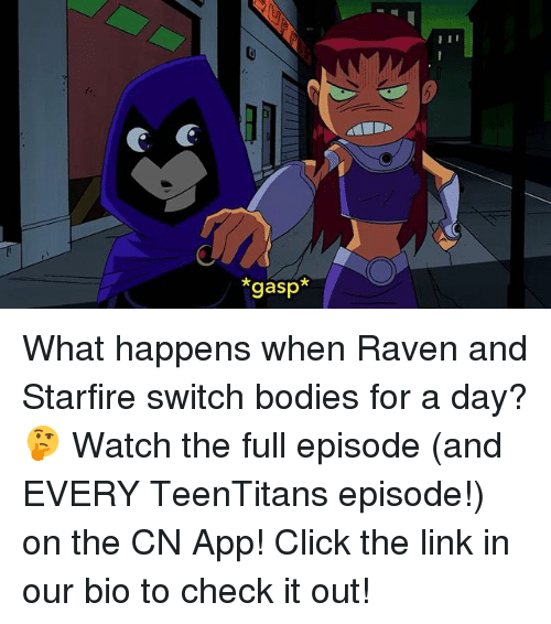Bodies , Click, and Memes: gasp* What happens when Raven and Starfire switch bodies for a day? 🤔 Watch the full episode (and EVERY TeenTitans episode!) on the CN App! Click the link in our bio to check it out!