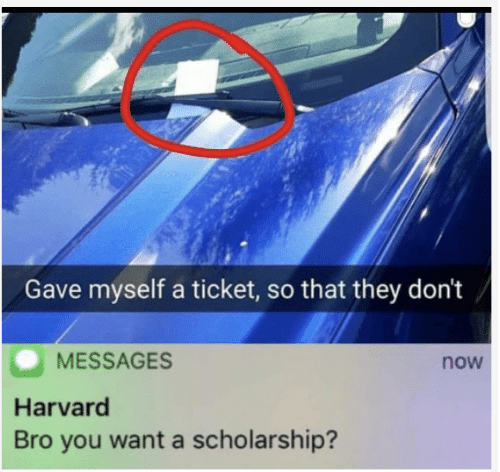 Ticket: Gave myself a ticket, so that they don't  MESSAGES  now  Harvard  Bro you want a scholarship?