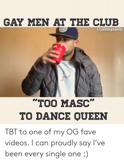 "Club, Memes, and Tbt: GAY MEN AT THE CLUB  @johnnysibilly  TOO MASC""  TO DANCE QUEEN TBT to one of my OG fave videos. I can proudly say I've been every single one ;)"
