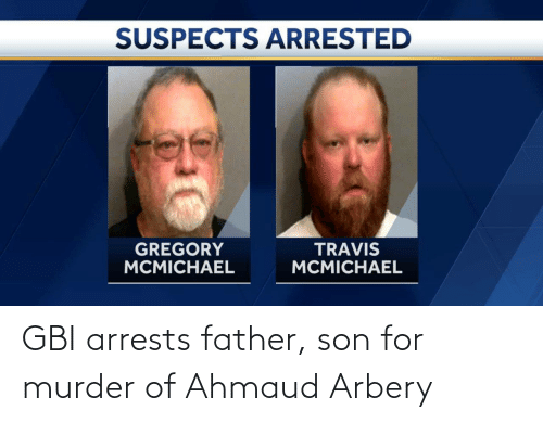 son: GBI arrests father, son for murder of Ahmaud Arbery