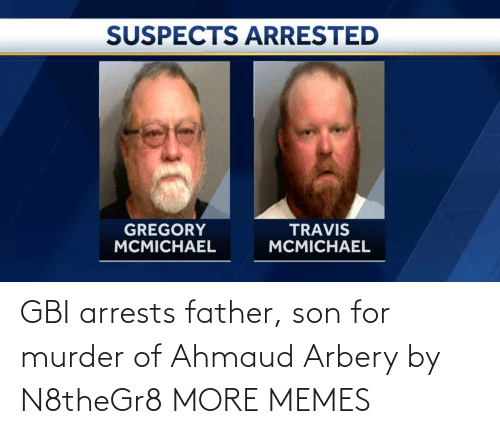 son: GBI arrests father, son for murder of Ahmaud Arbery by N8theGr8 MORE MEMES
