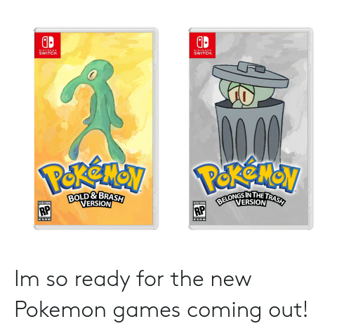 new pokemon: GD  NINTENDO  SWITCH  NINTENDO  SWITCH.  BOLD&BRASH  VERSION  BVERSION Im so ready for the new Pokemon games coming out!