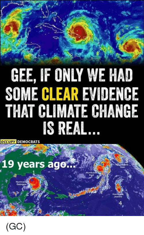 Vanning: GEE, IF ONLY WE HAD  SOME CLEAR EVIDENCE  THAT CLIMATE CHANGE  IS REAL  OCCUPY  DY DEMOCRATS  19 years ago..  van  Georges  4 (GC)