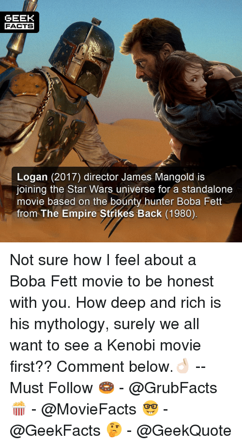 bounty hunter: GEEK  FACTS  Logan (2017) director James Mangold is  joining the Star Wars universe for a standalone  movie based on the bounty hunter Boba Fett  from The Empire Strikes Back (1980) Not sure how I feel about a Boba Fett movie to be honest with you. How deep and rich is his mythology, surely we all want to see a Kenobi movie first?? Comment below.👌🏻 --Must Follow 🍩 - @GrubFacts 🍿 - @MovieFacts 🤓 - @GeekFacts 🤔 - @GeekQuote