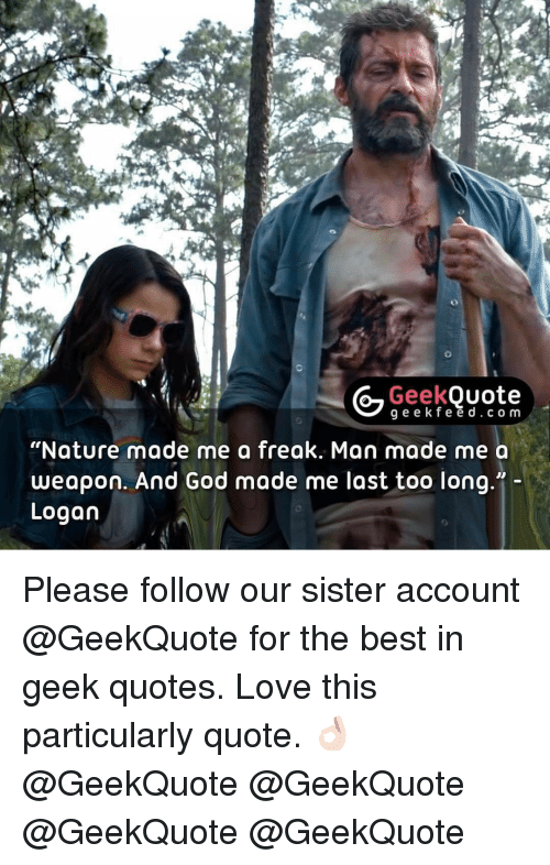 """quotes love: Geek  Quote  g e e k f e e d c o m  """"Nature made me a freak. Man made me a  weapon. And God made me last too long.""""  Logan Please follow our sister account @GeekQuote for the best in geek quotes. Love this particularly quote. 👌🏻 @GeekQuote @GeekQuote @GeekQuote @GeekQuote"""