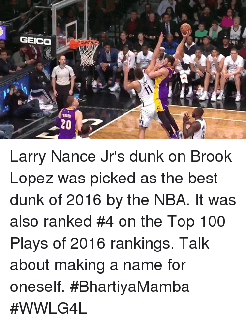 Brook Lopez: GEICO  «VR  suir  20 Larry Nance Jr's dunk on Brook Lopez was picked as the best dunk of 2016 by the NBA.  It was also ranked #4 on the Top 100 Plays of 2016 rankings.  Talk about making a name for oneself.  #BhartiyaMamba #WWLG4L