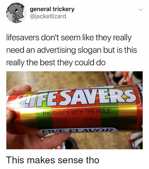 Candy, Memes, and Best: general trickery  @jacketlizard  lifesavers don't seem like they really  need an advertising slogan but is this  really the best they could do  ESAVERS  THE CANDY WITH THE HOLE  VOR This makes sense tho