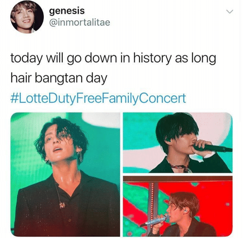 Go Down: genesis  @inmortalitae  today will go down in history as long  hair bangtan day  #LotteDuty FreeFamilyConcert