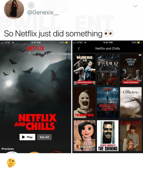 chills: @GenexIX  So Netflix just did something  l AT&T  6:57 PM  53% í  O.  .11 AT&T  6:57 PM  53%  NETFLIX  Netflix and Chills  FX  WALKING DEAD  AMERICAN  ORROR  STORY  амс  Vampire Diane  NEW EPISODES  NEW EPISODES  TL  CONJURING  STRANGER  THINGS  ER  NETFLIX  CHILLS  AND  E MELI  Play  See All  STANLEY KUBRICK'S  Previews  THE SHINING 🤔
