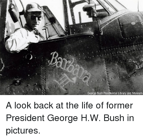 George H. W. Bush: George Bush Presidentia Library and Museum A look back at the life of former President George H.W. Bush in pictures.