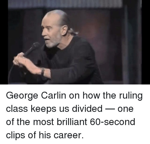 George Carlin: George Carlin on how the ruling class keeps us divided — one of the most brilliant 60-second clips of his career.
