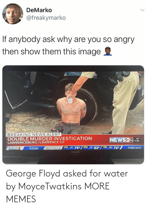 Water: George Floyd asked for water by MoyceTwatkins MORE MEMES