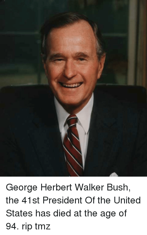 Memes, United, and 🤖: George Herbert Walker Bush, the 41st President Of the United States has died at the age of 94. rip tmz
