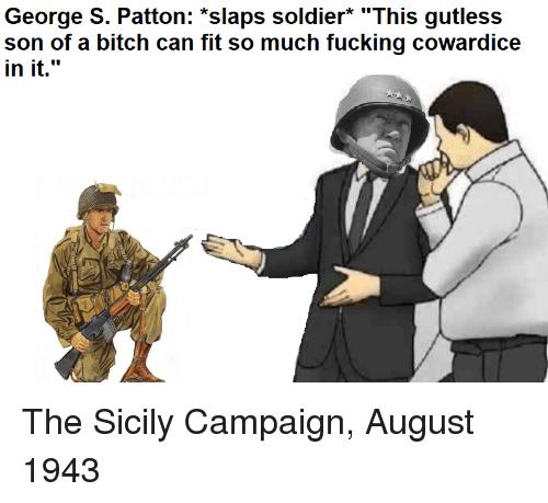 George S Patton Slaps Soldier This Gutless Son Of A Bitch Can Fit