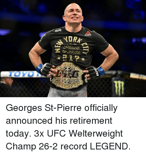 Ufc, Record, and Today: Georges St-Pierre officially announced his retirement today.  3x UFC Welterweight Champ 26-2 record LEGEND.