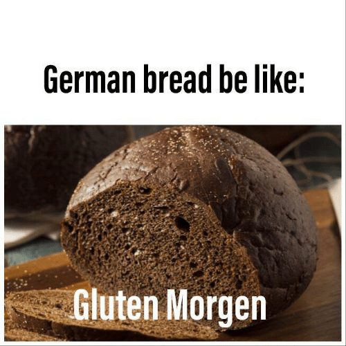 Gluten: German bread be like:  Gluten Morgen
