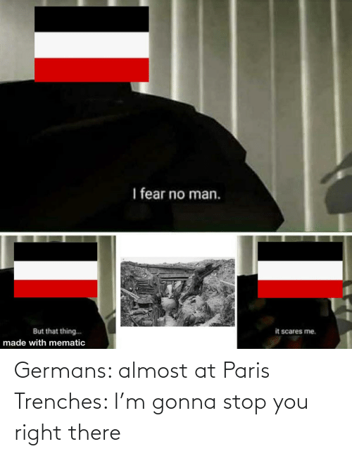 History, Paris, and You: Germans: almost at Paris Trenches: I'm gonna stop you right there