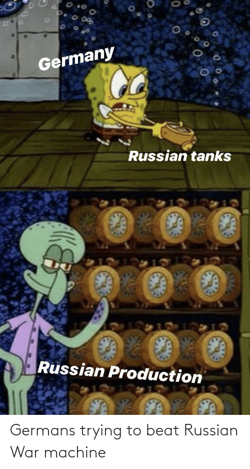 germans: Germans trying to beat Russian War machine