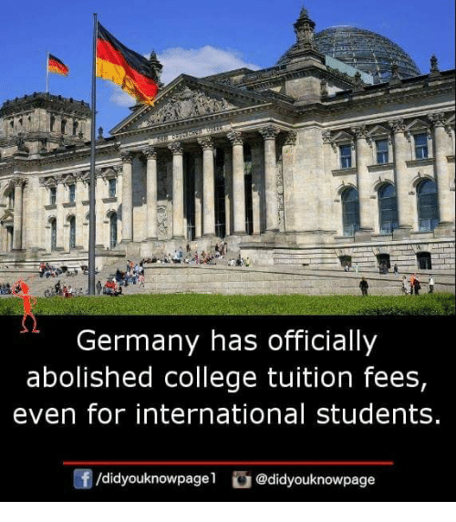 College, Memes, and Germany: Germany has officially  abolished college tuition fees,  even for international students.  f/didyouknowpagel @didyouknowpage