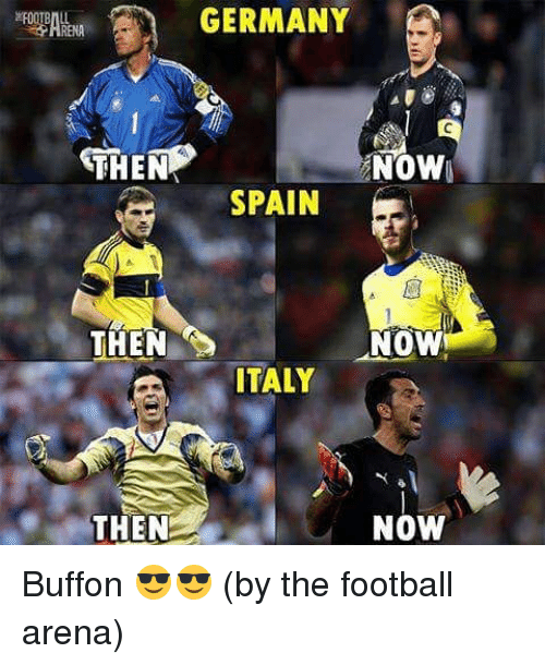 Buffones: GERMANY  THEN  NOW  SPAIN  THEN  NOW  ITALY  THEN  NOW Buffon 😎😎 (by the football arena)