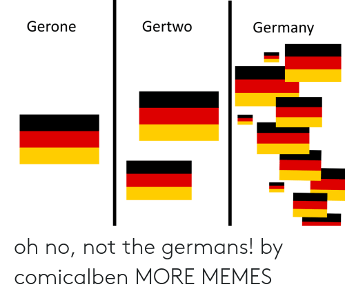 germans: Gerone  Gertwo  Germany oh no, not the germans! by comicalben MORE MEMES