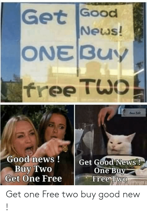 News, Free, and Good: Get Good  News!  ONE BUy  Tree Two  Aman ht  Good news!  Buy Two  Get One Free  Get Good News!  One Buy  Free Two Get one Free two buy good new !