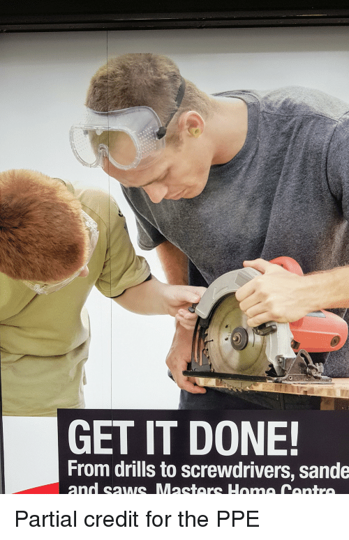 For, Ppe, and Get: GET IT DONE!  From drills to screwdrivers, sande Partial credit for the PPE