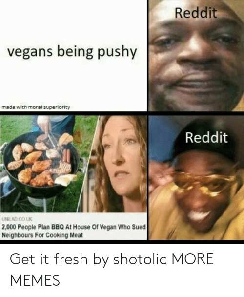 get it: Get it fresh by shotolic MORE MEMES