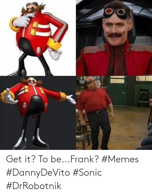 Sonic: Get it? To be...Frank? #Memes #DannyDeVito #Sonic #DrRobotnik