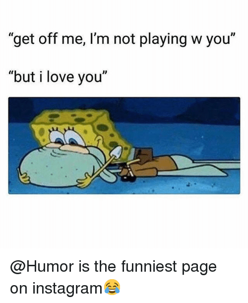 "Funny, Instagram, and Love: ""get off me, I'm not playing w you""  ""but i love you"" @Humor is the funniest page on instagram😂"