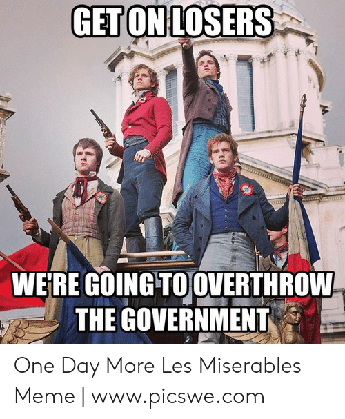 25 Best Memes About One Day More Les Miserables One Day More Les Miserables Memes