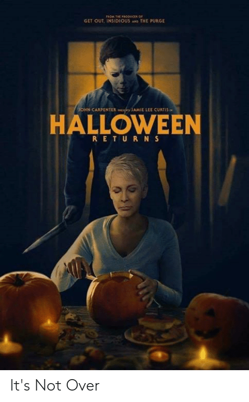 Halloween, Memes, and The Purge: GET OUT, INSIDIOUS ANS THE PURGE  OHN CARPENTERAMIE LEE CURTIS  HALLOWEEN  RET UR NS It's Not Over