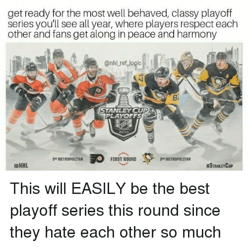 Memes, Respect, and Best: get ready for the most well behaved, classy playoff  series you'll see all year, where players respect each  other and fans get along in peace and harmony  Onhlref Jogic  PLAYOFFS  20 1日  FIRST ROUND  FIRST ROUND  2 METROPOLITAN  ONHL ETROPOLTAN  This will EASILY be the best playoff series this round since they hate each other so much