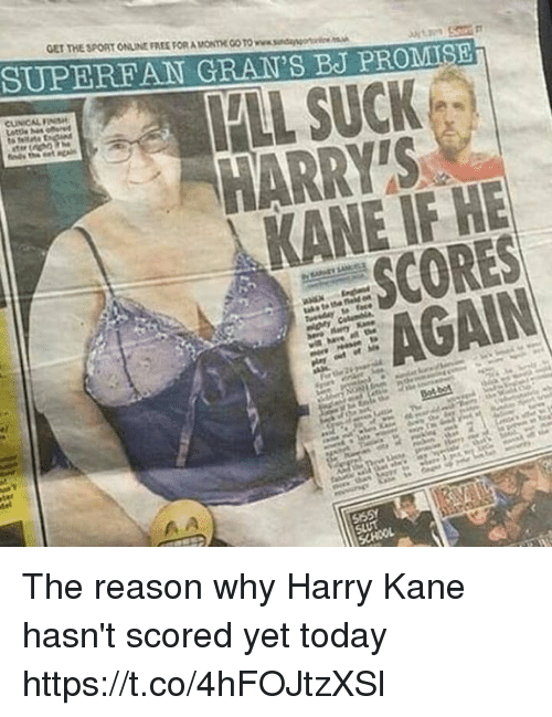 kane: GET THE SPORT ONLINE FREE FOR A MONTHE GO TO www.sndangor  SUPEREAN GRAN'S BJ PROMIS  HARRY'S  KANE IF HE  SCORES  AGAIN The reason why Harry Kane hasn't scored yet today https://t.co/4hFOJtzXSl