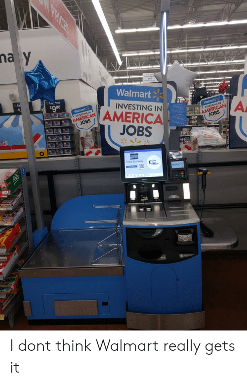 Scanning: Get your  immunizatio  here  Awlable every day  Walmart  L. Price  $088  INVESTING IN  Walmart  i' AMERICA  JOBS  Walmart  INVESTING IN  AMERICAN  JOBS  INVESTING IN  Start Scanning  Walmart I dont think Walmart really gets it