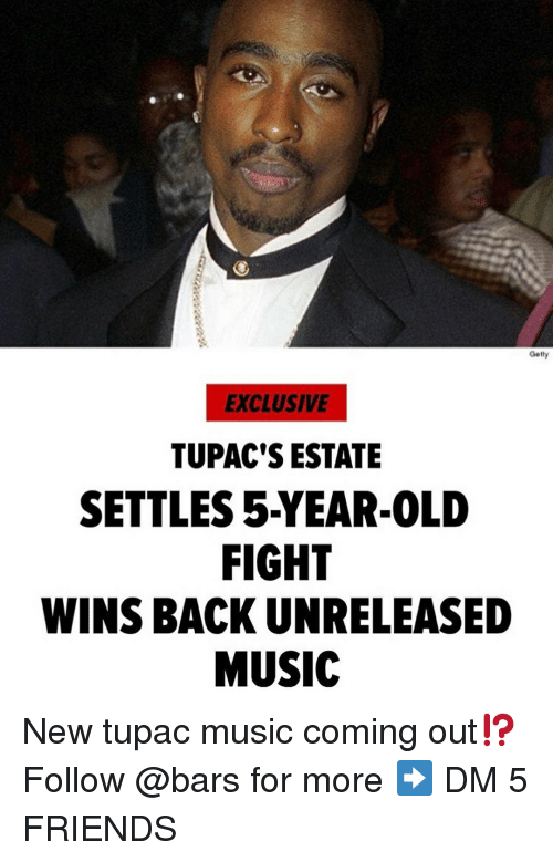 Tupac: Getly  EXCLUSIVE  TUPAC'S ESTATE  SETTLES 5-YEAR-0LD  FIGHT  WINS BACK UNRELEASED  MUSIC New tupac music coming out⁉️ Follow @bars for more ➡️ DM 5 FRIENDS