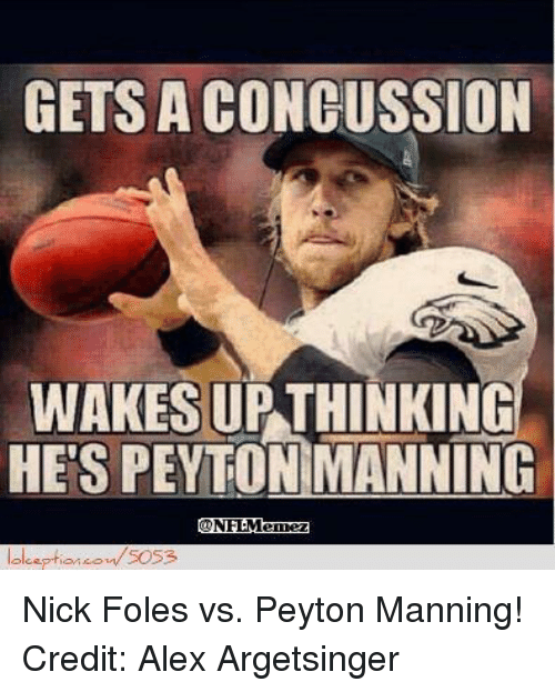 Concussion, Nfl, and Peyton Manning: GETS A CONCUSSION  WAKES UP THINKING  HES PEYTON MANNING  CONFLMenez  lolo eption 5053 Nick Foles vs. Peyton Manning! Credit: Alex Argetsinger