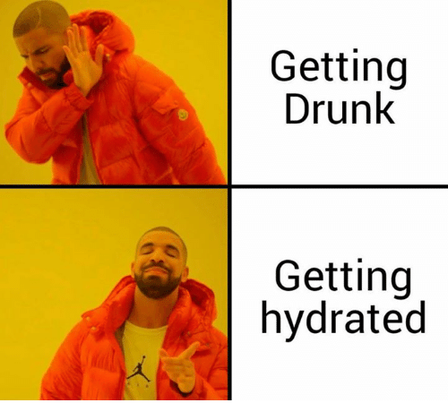 Drunk and Getting Drunk: Getting  Drunk  Getting  hydrated