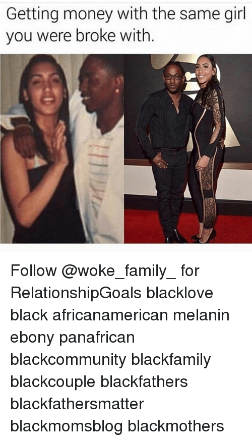 Getting Money: Getting money with the same girl  you were broke with Follow @woke_family_ for RelationshipGoals blacklove black africanamerican melanin ebony panafrican blackcommunity blackfamily blackcouple blackfathers blackfathersmatter blackmomsblog blackmothers