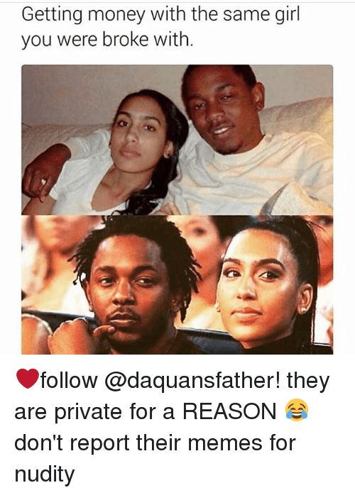 Funny, Memes, and Money: Getting money with the same girl  you were broke with. ❤️follow @daquansfather! they are private for a REASON 😂don't report their memes for nudity