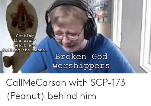 scp-173: Getting  the wrong  heart and  failing the manual  Broken God  worshippers CallMeCarson with SCP-173 (Peanut) behind him