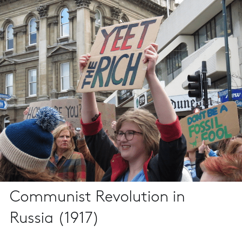 Communist: GEYEET  RICH  ackpackers  HO YOU?  SITe  une  Octagon  Ge  DONT BE A  FOSSIL  FOOL Communist Revolution in Russia (1917)