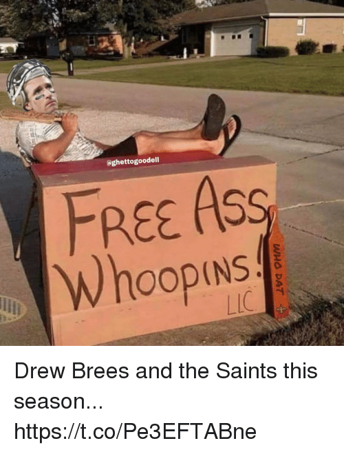 Drew Brees: @ghettogoodell  FREE ASS  Whoopins Drew Brees and the Saints this season... https://t.co/Pe3EFTABne